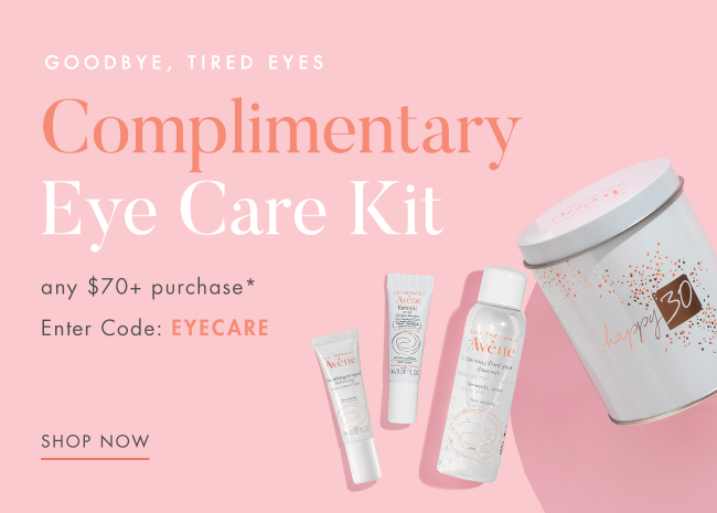 COMPLIMENTARY EYE KIT With Any $70+ Purchase*